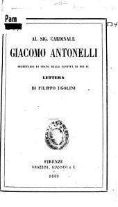 Al sig. cardinale Giacomo Antonelli, segretario di stato della santità di Pio IX: lettera