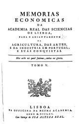 Memorias economicas da Academia real das sciencias de Lisboa, para o adiantamento da agricultura, das artes, e da industria em Portugal, e suas conquistas