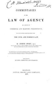 Commentaries on the Law of Agency as a Branch of Commercial and Maritime Jurisprudence: With Occasional Illustrations from the Civil and Foreign Law