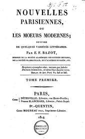 Nouvelles parisiennes, ou les moeurs modernes: suivies de quelques variétés littéraires, Volume1