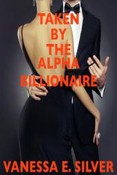 Taken by the Alpha Billionaire