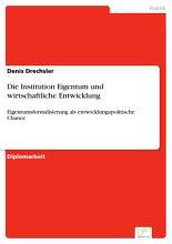 Die Institution Eigentum und wirtschaftliche Entwicklung PDF