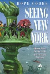 Seeing New York: History Walks for Armchair and Footloose Travelers