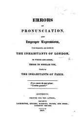 Errors of Pronunciation and improper expressions used frequently by the inhabitants of London. To which are added those in similar use, chiefly by the inhabitants of Paris