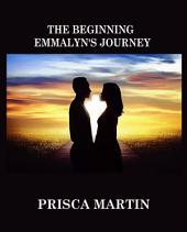 The Beginning: Emmalyn's Journey: A Prequel to Favors and Freedom