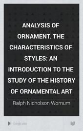 Analysis of Ornament. The Characteristics of Styles: An Introduction to the Study of the History of Ornamental Art