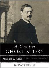 My Own True Ghost Story: Paranormal Parlor, A Weiser Books Collection