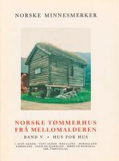 Norske tømmerhus frå mellomalderen 5: Hus for hus. Aust Agder til Sør Trøndelag