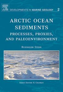 Arctic Ocean Sediments  Processes  Proxies  and Paleoenvironment