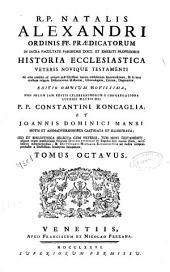 R.P. Natalis Alexandri ... Historia Ecclesiastica veteris nouique Testamenti ...