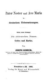 Pater Noster und Ave Maria in deutschen Uebersetzungen: Nebst einem Anhange: Die altdeutschen Namen Gottes und Marias