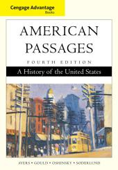 Cengage Advantage Books: American Passages: A History of the United States: Edition 4
