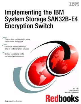 Implementing the IBM System Storage SAN32B E4 Encryption Switch