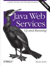 Java Web Services: Up and Running: A Quick, Practical, and Thorough Introduction, Edition 2
