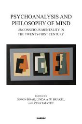 Psychoanalysis and Philosophy of Mind: Unconscious Mentality in the Twenty-first Century