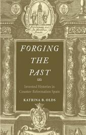 Forging the Past: Invented Histories in Counter-Reformation Spain