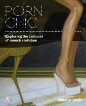 Porn Chic: Exploring the Contours of Raunch Eroticism