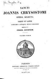 Sancti Joannis Chrysostomi opera selecta, Graece et Latine, ... emendavit F. Dübner: Volume 1