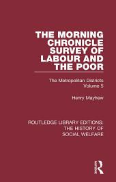 The Morning Chronicle Survey of Labour and the Poor: The Metropolitan Districts, Volume 5