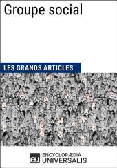 Groupe social: (Les Grands Articles d'Universalis)
