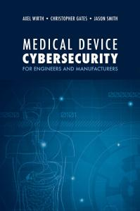 Medical Device Cybersecurity for Engineers and Manufacturers