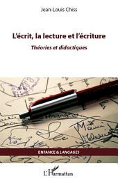 L'écrit, la lecture et l'écriture: Théories et didactiques