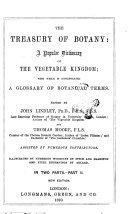 The Treasury of Botany: a Popular Dictionary of Vegetable Kingdom with which is Incorporated a Glossary of Botanical Terms Edited by John Lindley and Thomas Moore