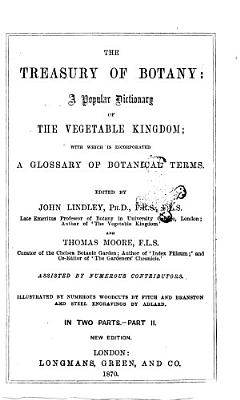 The Treasury of Botany  a Popular Dictionary of Vegetable Kingdom with which is Incorporated a Glossary of Botanical Terms Edited by John Lindley and Thomas Moore
