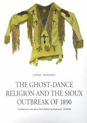The Ghost Dance Religion And The Sioux Outbreak Of 1890 Book PDF