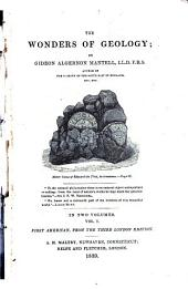 Wonders of Geology: Or, A Familiar Exposition of Geological Phenomena, Volume 1