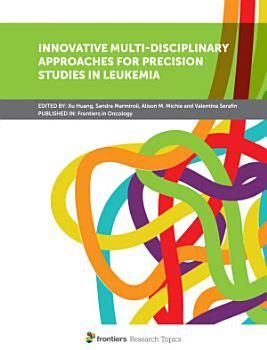 Special Issue on Innovative Multi Disciplinary Approaches for Precision Studies in Leukemia PDF