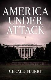 America Under Attack: The One Solution to the United States' Broken Government