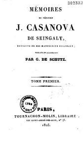 Mémoires du vénitien J. Casanova de Seingalt, extraits de ses manuscrits originaux publiés en Allemagne par G. de Schutz (traduits en partie par F.-J.-P. Aubert de Vitry)