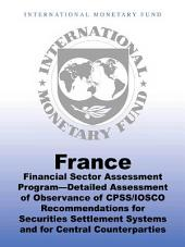 France: Financial Sector Assessment Program—Detailed Assessment of Observance of CPSS/IOSCO Recommendations for Securities Settlement Systems and for Central Counterparties