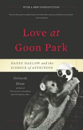 Love at Goon Park: Harry Harlow and the Science of Affection