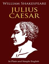 Julius Caesar In Plain and Simple English (A Modern Translation): BookCaps Study Guide