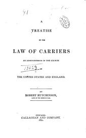 A Treatise on the Law of Carriers: As Administered in the Courts of the United States and England