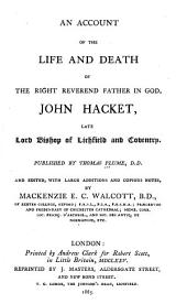An Account of the Life and Death of the Right Reverend Father in God, John Hacket: Late Lord Bishop of Lichfield and Coventry