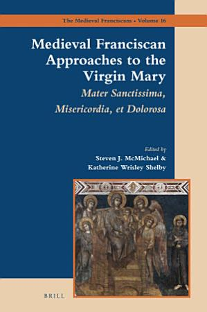 Medieval Franciscan Approaches to the Virgin Mary PDF