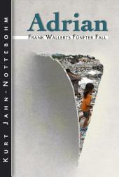 Adrian: Frank Wallerts fünfter Fall