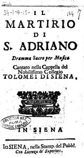 Il martirio di S. Adriano dramma sacro per musica cantato nella cappella del nobilissimo collegio Tolomei di Siena