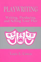 Playwriting: Writing, Producing, and Selling Your Play