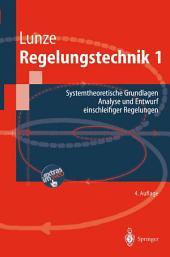 Regelungstechnik 1: Systemtheoretische Grundlagen, Analyse und Entwurf einschleifiger Regelungen, Ausgabe 4