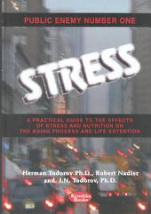 Public Enemy Number 1--stress: A Practical Guide to the Effects of Stress and Nutrition on the Aging Process and Life Extension