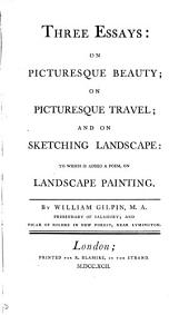 Three Essays: on Picturesque Beauty; on Picturesque Travel; and on Sketching Landscape:: To which is Added a Poem, on Landscape Painting