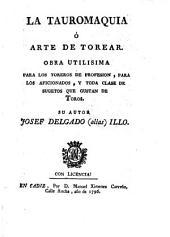 La Tauromaquia ó arte de torear: obra utilisima para los toreros de profesion, para los aficionados, y toda clase de sugetos que gustan de Toros