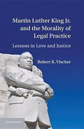 Martin Luther King Jr. and the Morality of Legal Practice: Lessons in Love and Justice