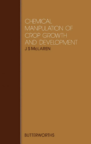 Chemical Manipulation of Crop Growth and Development