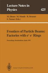 Frontiers of Particle Beams: Factories with e+ e- Rings: Proceedings of a Topical Course Held by the Joint US-CERN School on Particle Accelerators at Benalmádena, Spain, 29 October – 4 November 1992