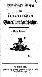 Vollständiger Auszug der hungarischen Vaterlandsgeschichte